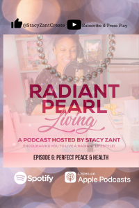 Radiant Pearl Living-RPL Live with Stacy Zant Episode 6 Features End of the Month Thoughts, Scripture reading on How to Find Perfect Peace and Goals for Great Health.