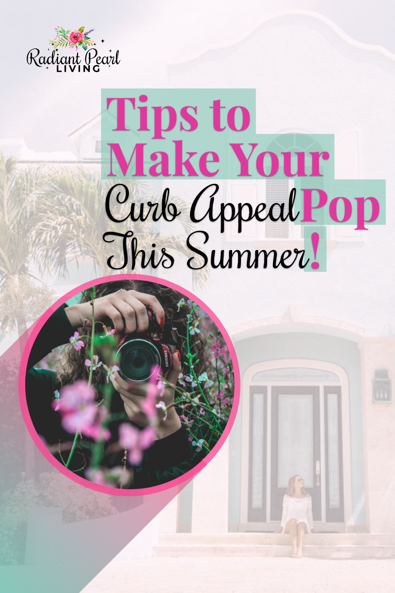 Thinking about selling your home or ready to upgrade? Tips To Make Your Curb Appeal Pop This Summer including photography expert details.