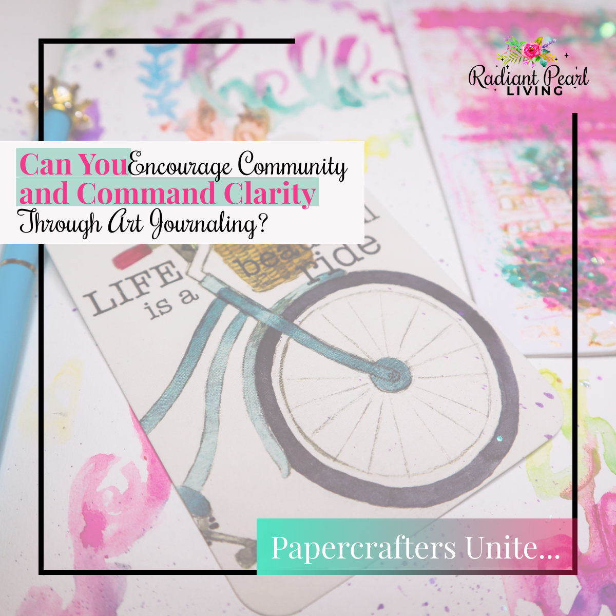 Encourage Community and Command Clarity Through Art Journaling